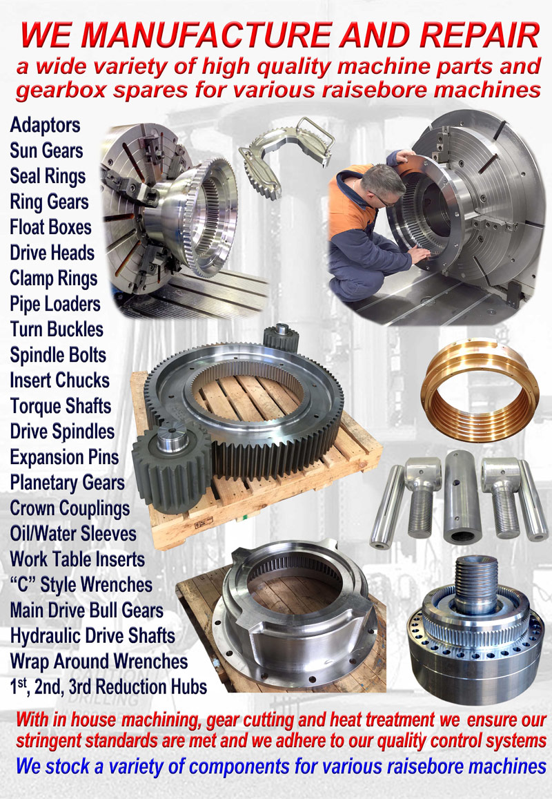 We manufacture and repair a wide variety of high quality machine parts and gearbox spares for various raisebore machines